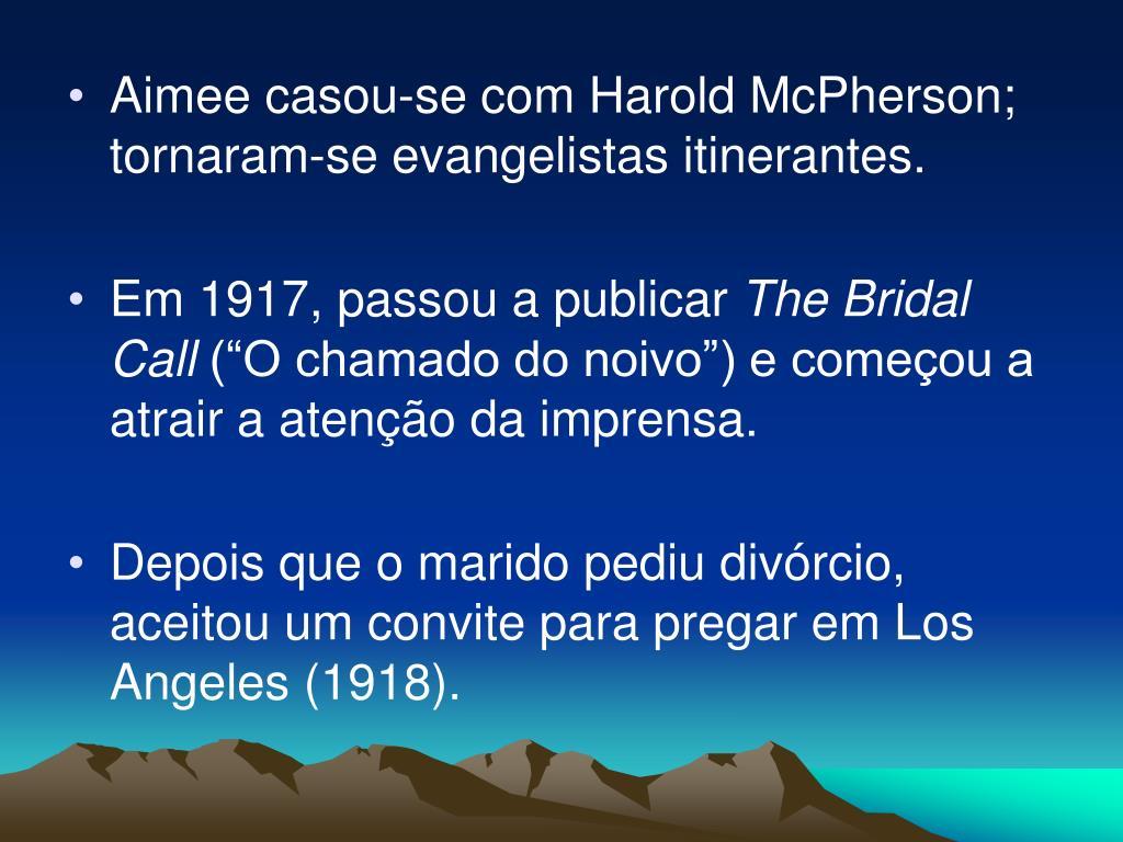 Aimee casou-se com Harold McPherson; tornaram-se evangelistas itinerantes.