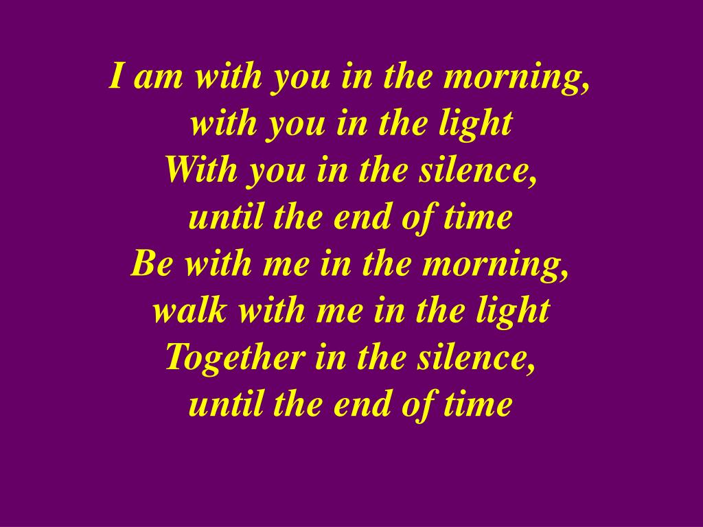 I am with you in the morning,