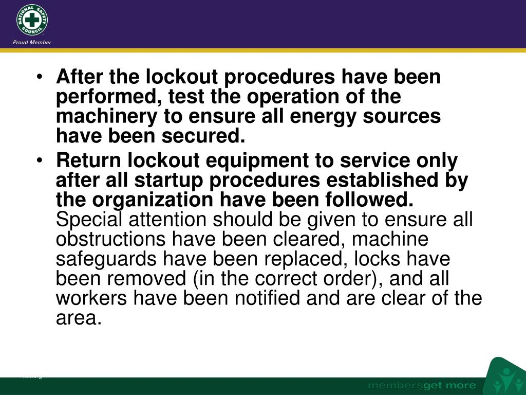 After the lockout procedures have been performed, test the operation of the machinery to ensure all energy sources have been secured.