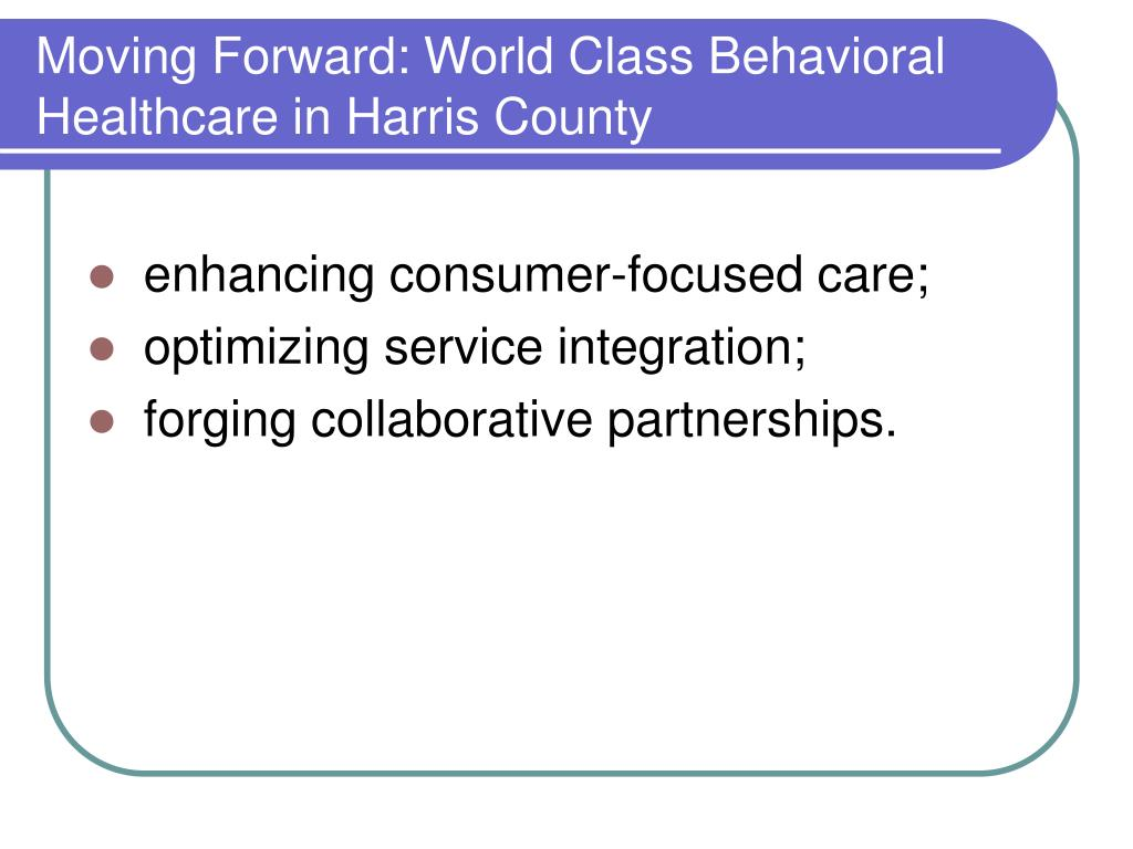Moving Forward: World Class Behavioral Healthcare in Harris County