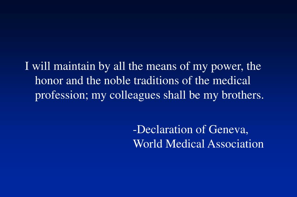 I will maintain by all the means of my power, the honor and the noble traditions of the medical profession; my colleagues shall be my brothers.