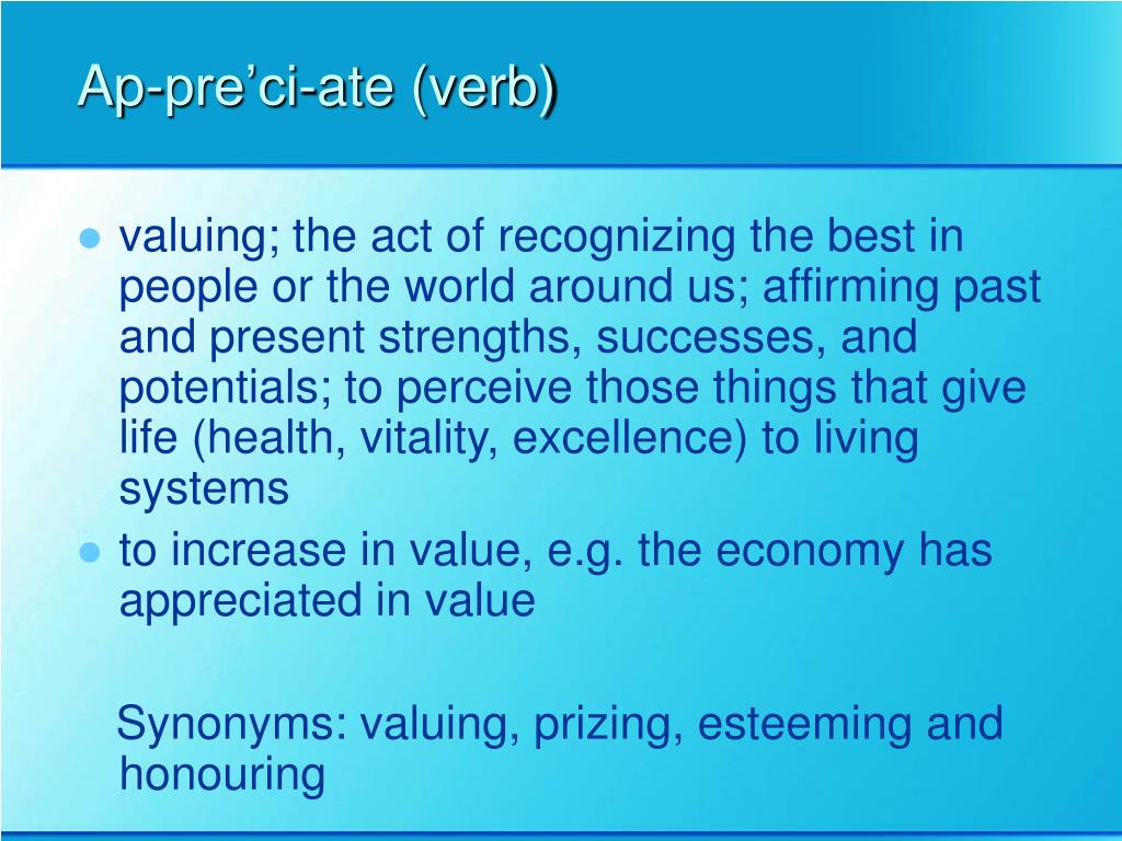 Ap-pre'ci-ate (verb)