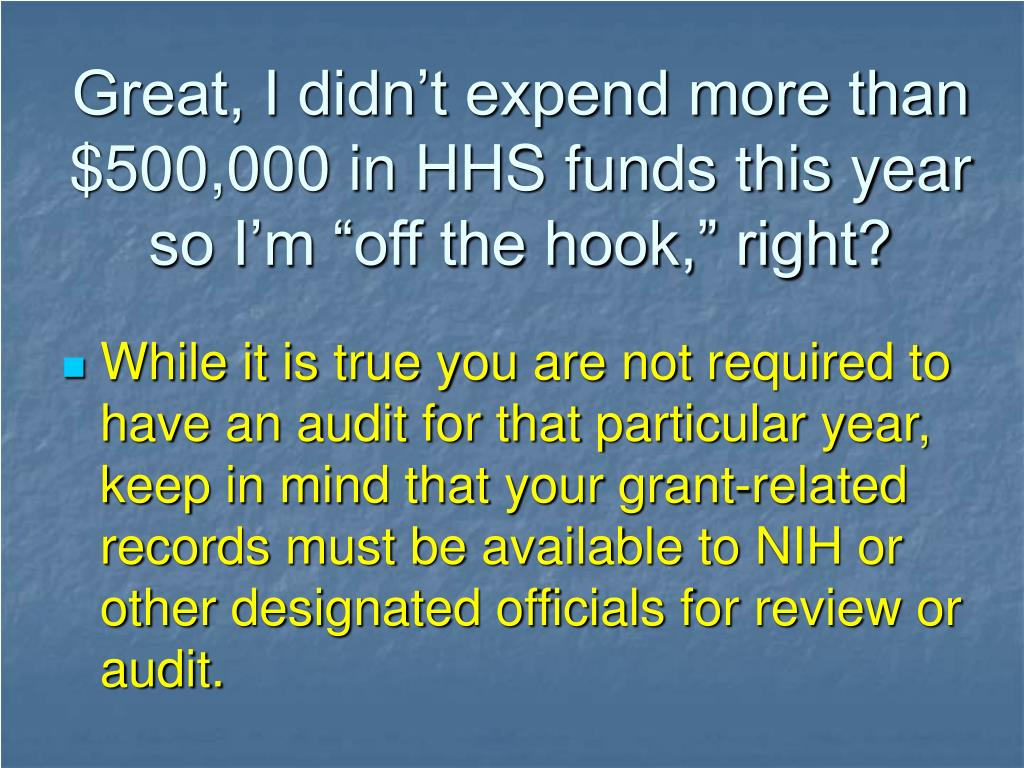"Great, I didn't expend more than $500,000 in HHS funds this year so I'm ""off the hook,"" right?"