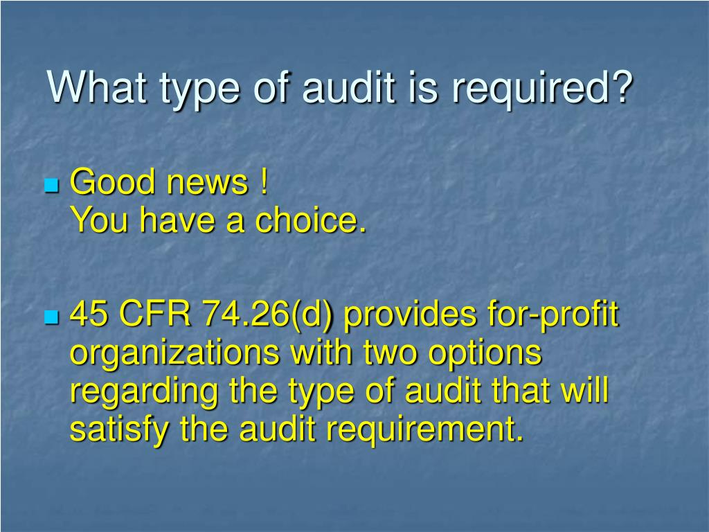 What type of audit is required?
