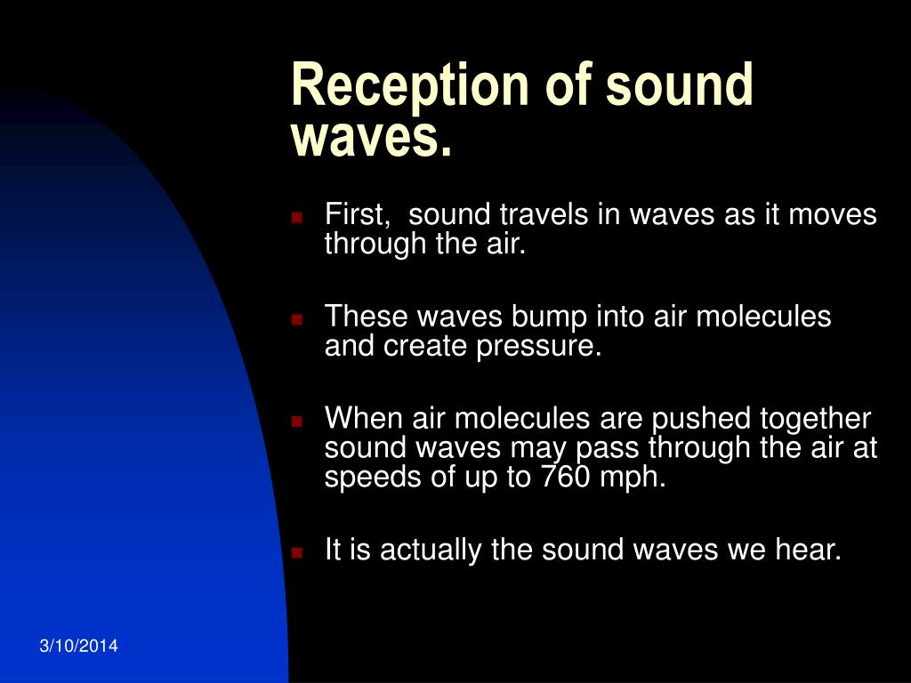 Reception of sound waves.