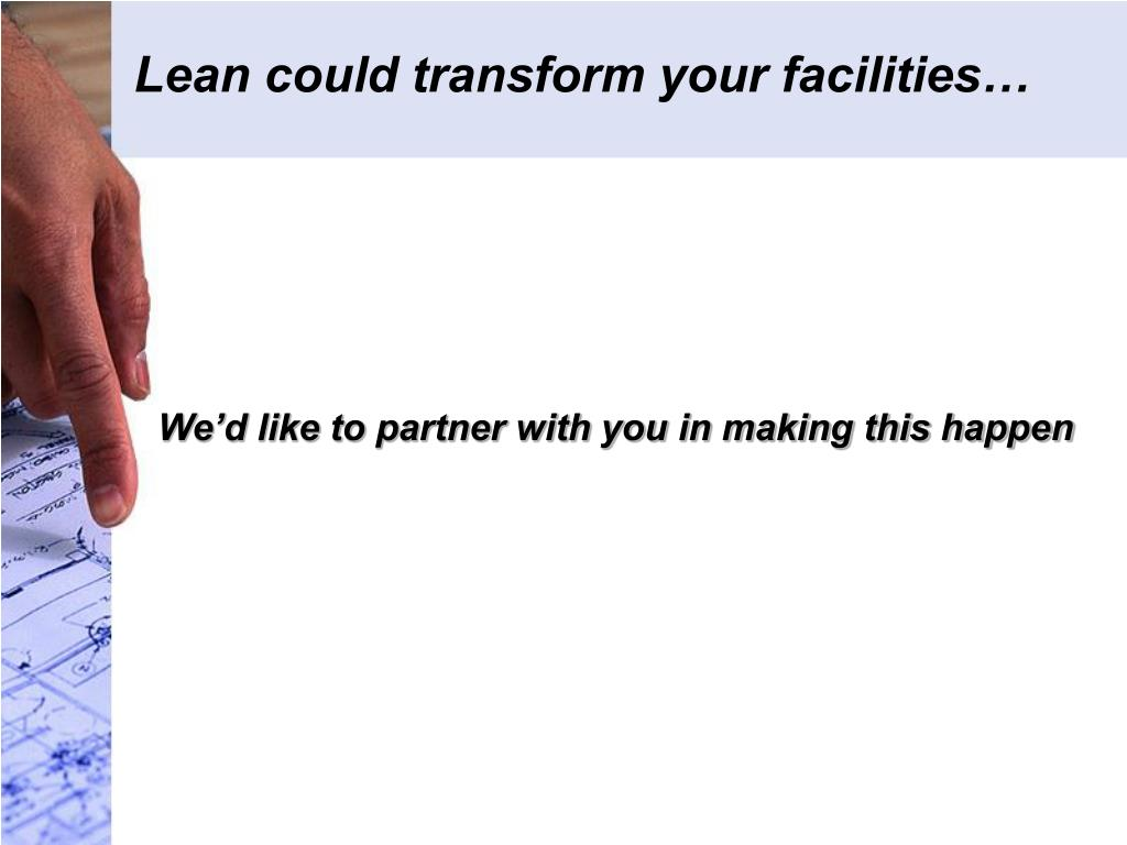 Lean could transform your facilities…