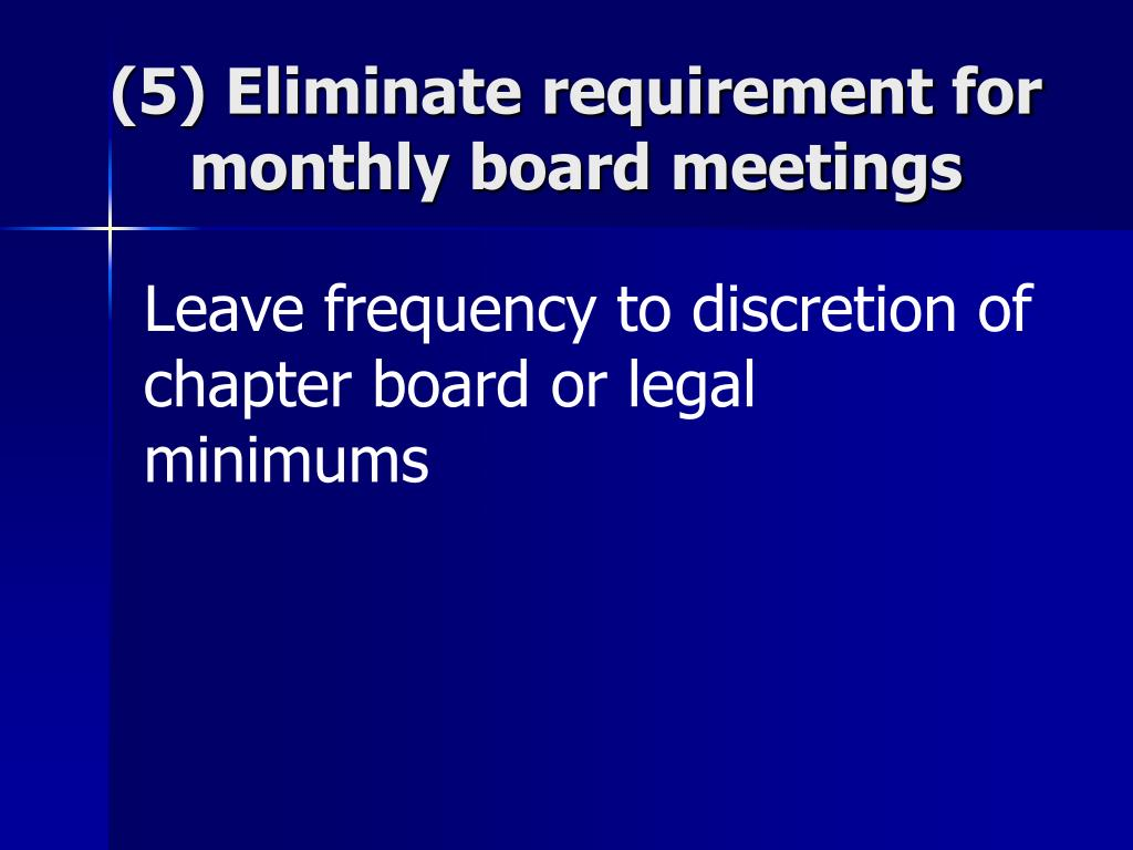 (5) Eliminate requirement for monthly board meetings