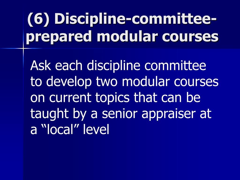 (6) Discipline-committee-prepared modular courses