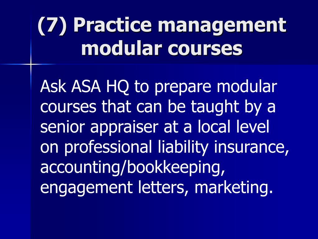 (7) Practice management modular courses