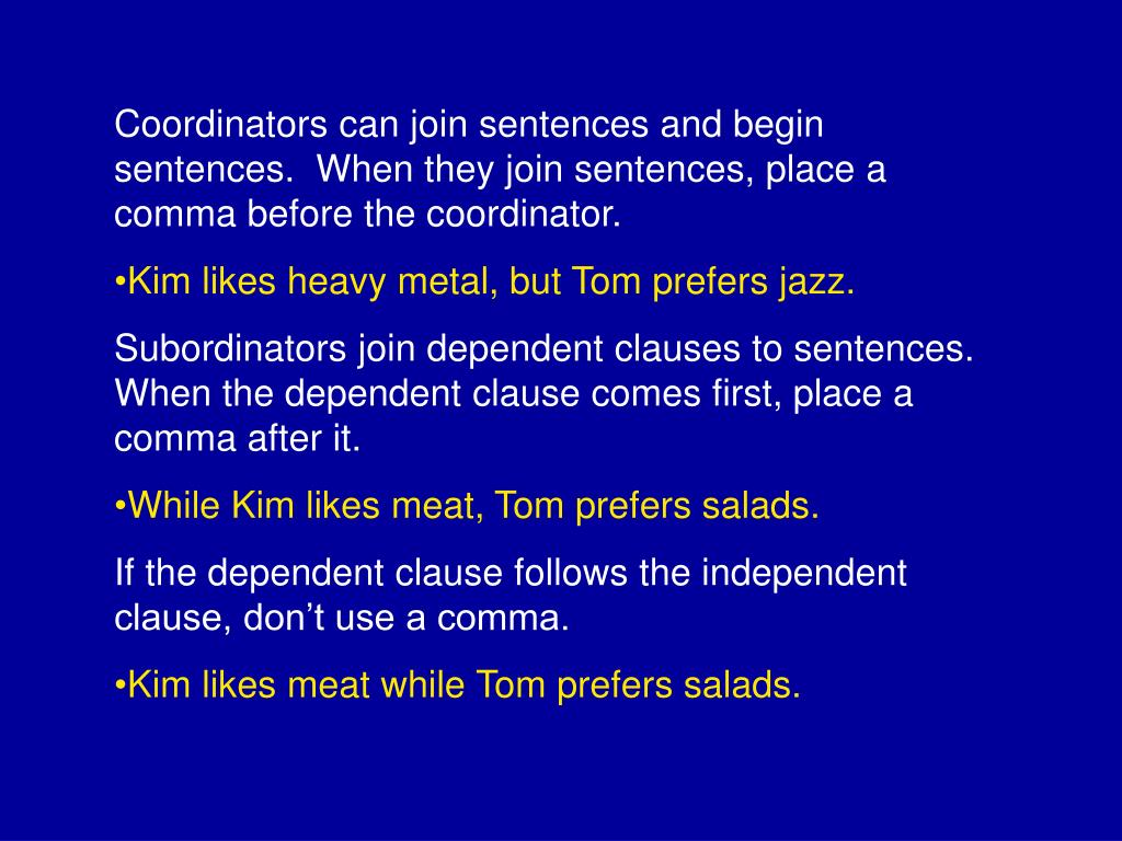 Coordinators can join sentences and begin sentences.  When they join sentences, place a comma before the coordinator.