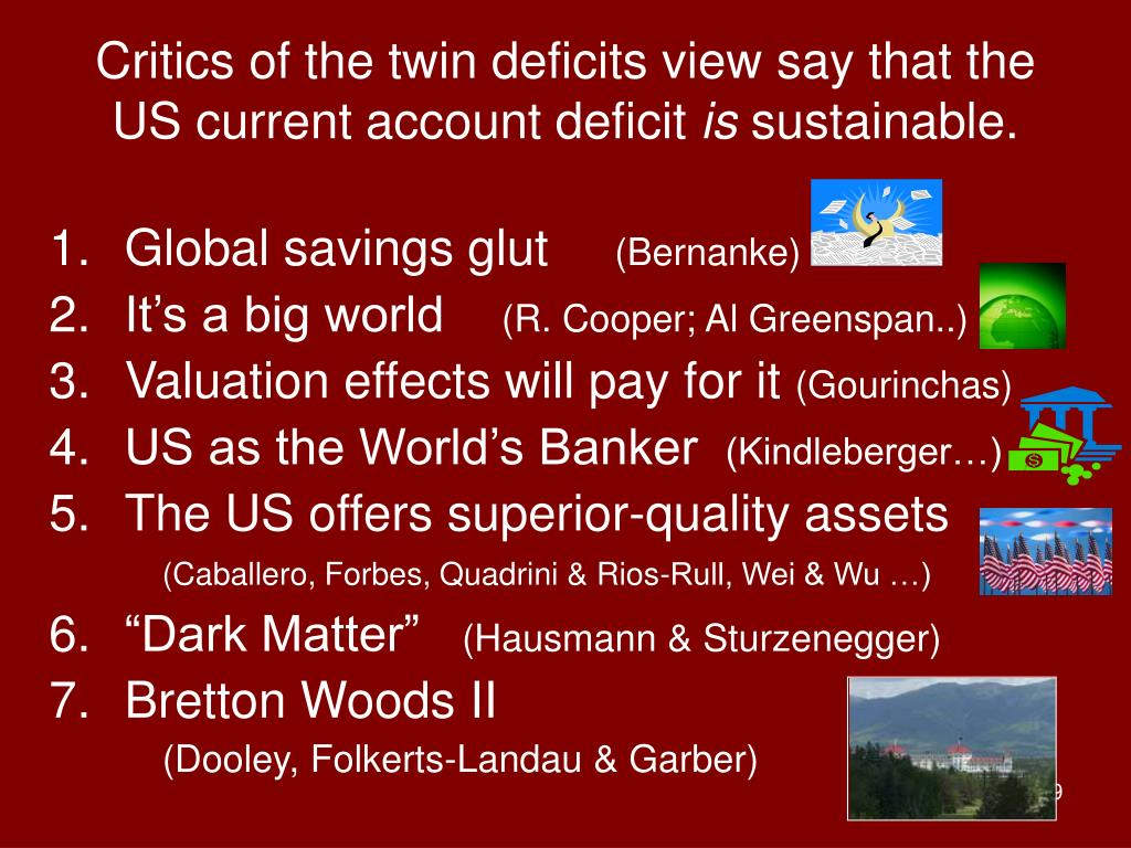 Critics of the twin deficits view say that the US current account deficit