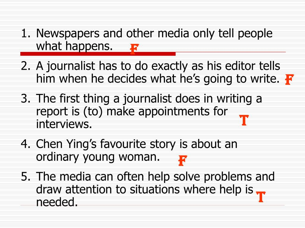 Newspapers and other media only tell people what happens.