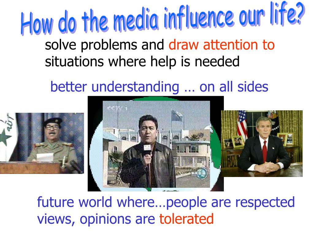 How do the media influence our life?