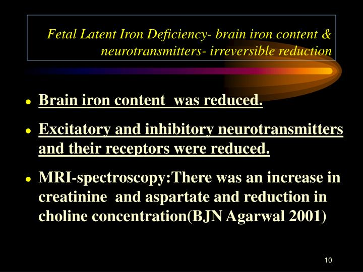 Fetal Latent Iron Deficiency- brain iron content & neurotransmitters- irreversible reduction