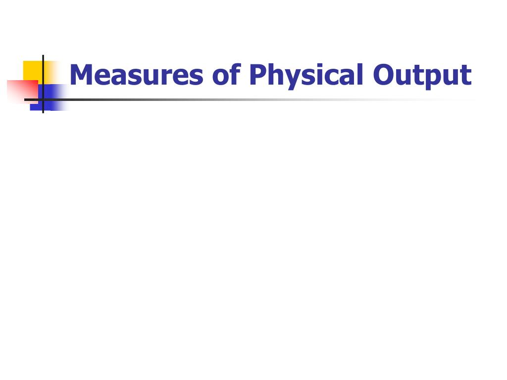 Measures of Physical Output