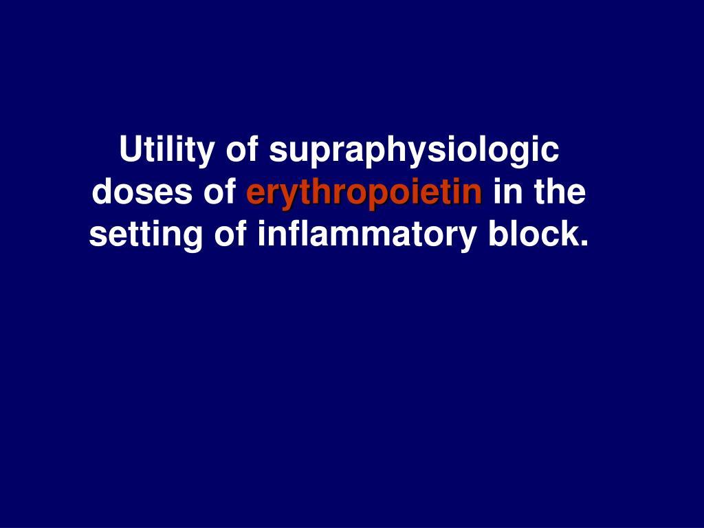 Utility of supraphysiologic doses of