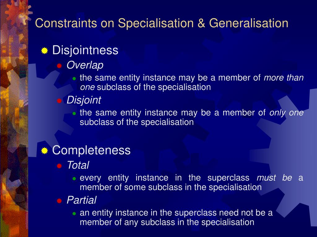 Constraints on Specialisation & Generalisation