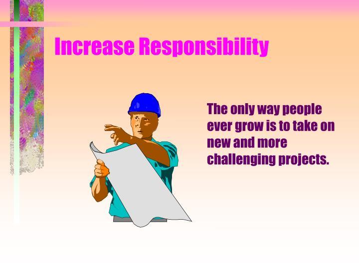 Increase Responsibility
