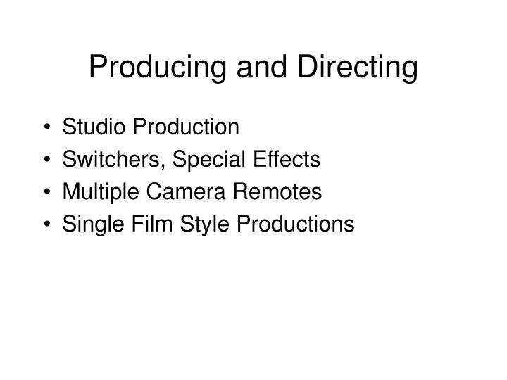 Producing and directing