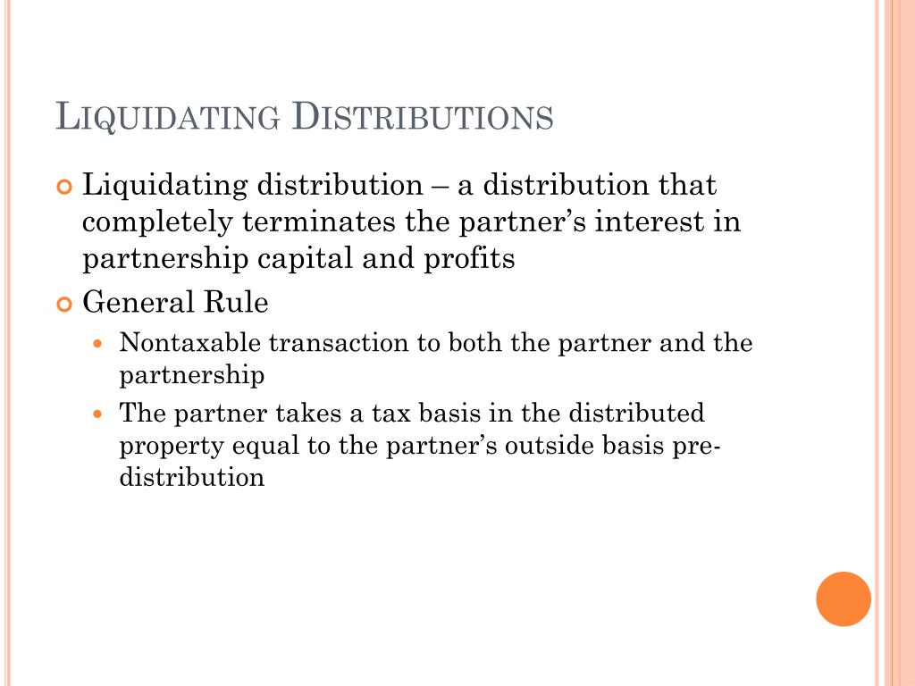 liquidating distribution corporation tax 2 taxation under section 731 3 deemed cash distribution 4 timing of gain or loss 5 distribution to contributing partner - section 737 c basis of property received in liquidation of a partner's interest 1 general rules a rules applicable to all partners b certain liquidating distributions to corporate partners 2.