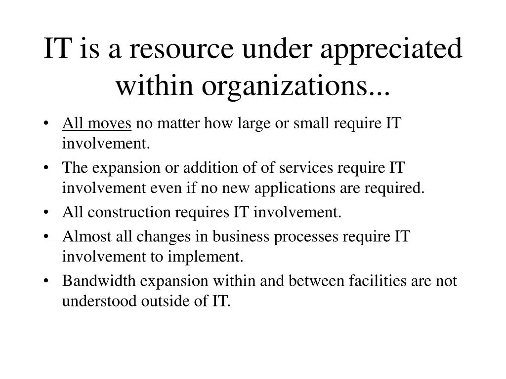 IT is a resource under appreciated within organizations...