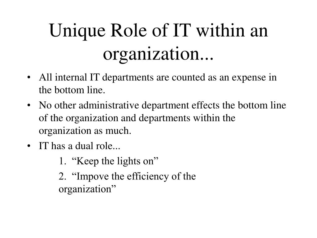 Unique Role of IT within an organization...