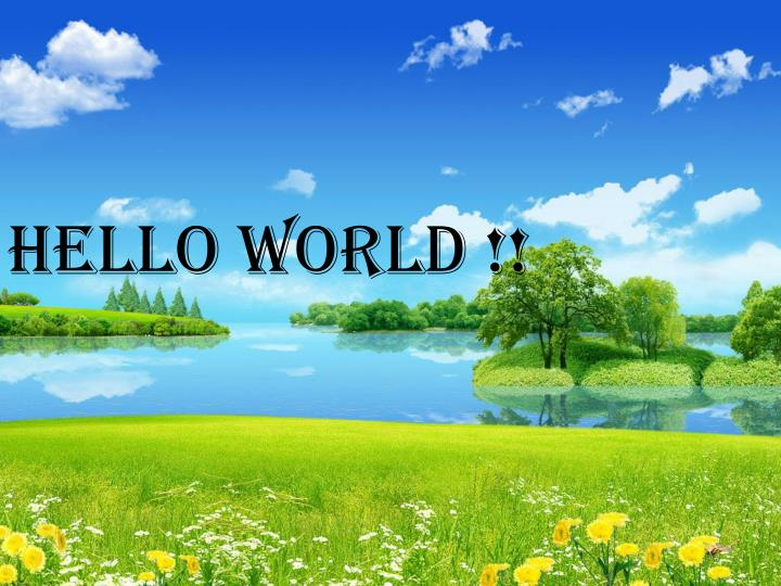 HELLO WORLD !!