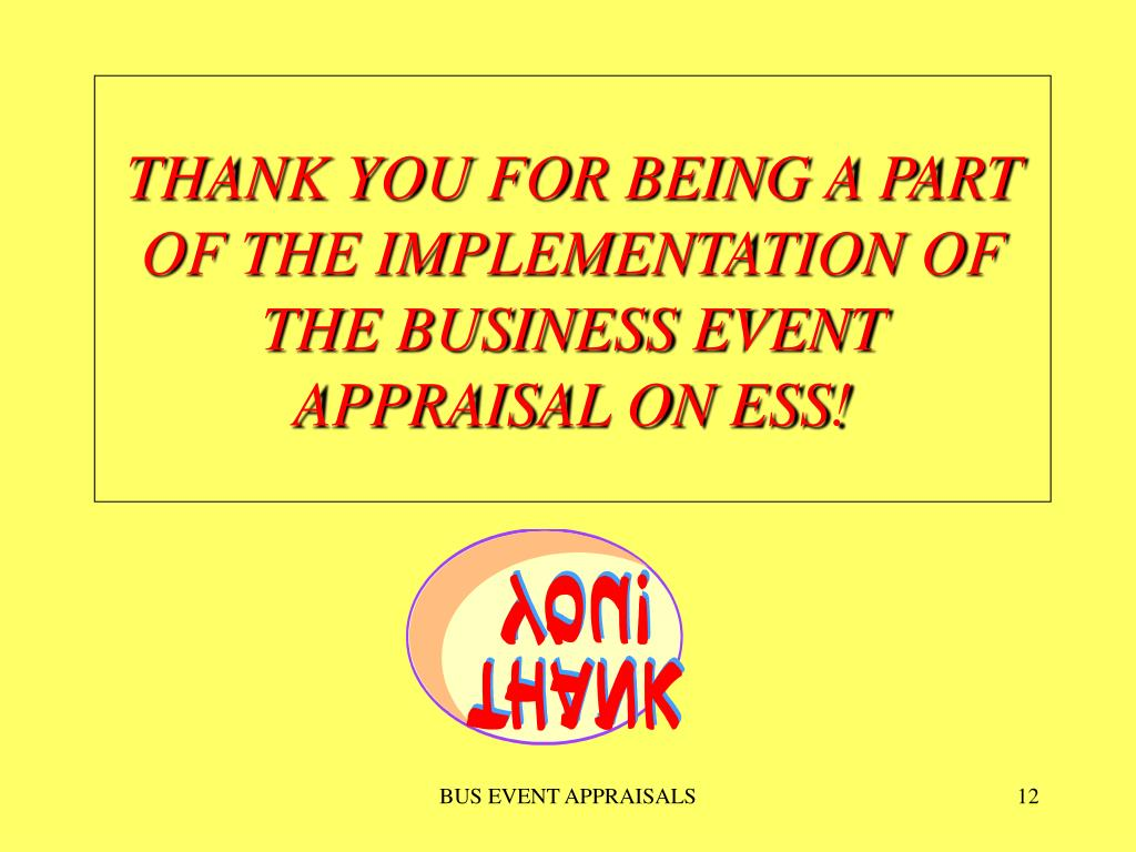 THANK YOU FOR BEING A PART OF THE IMPLEMENTATION OF THE BUSINESS EVENT APPRAISAL ON ESS!