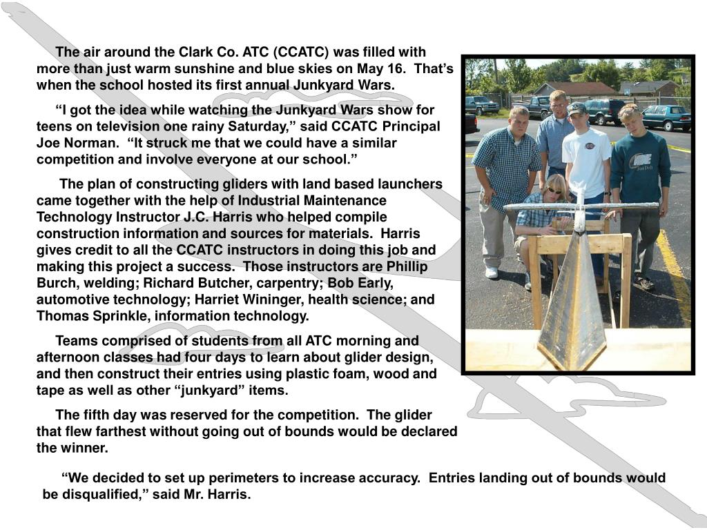 The air around the Clark Co. ATC (CCATC) was filled with more than just warm sunshine and blue skies on May 16.  That's when the school hosted its first annual Junkyard Wars.