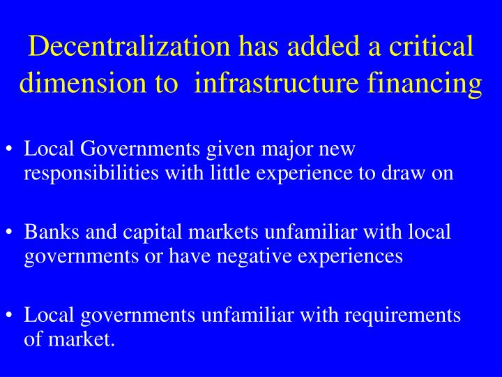 Decentralization has added a critical dimension to infrastructure financing
