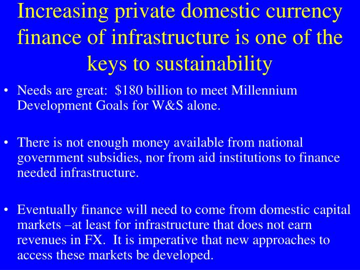 Increasing private domestic currency finance of infrastructure is one of the keys to sustainability