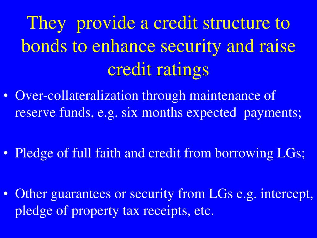 They  provide a credit structure to bonds to enhance security and raise credit ratings