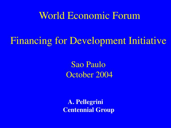 World economic forum financing for development initiative sao paulo october 2004