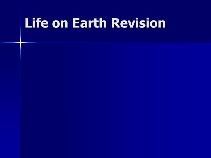 Life on earth revision