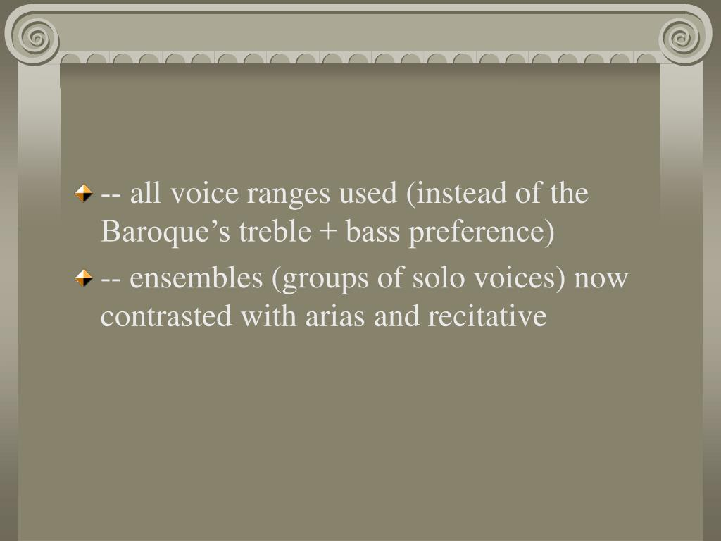 -- all voice ranges used (instead of the Baroque's treble + bass preference)