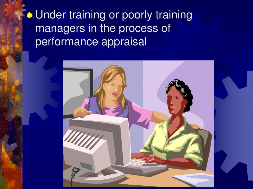 Under training or poorly training managers in the process of performance appraisal