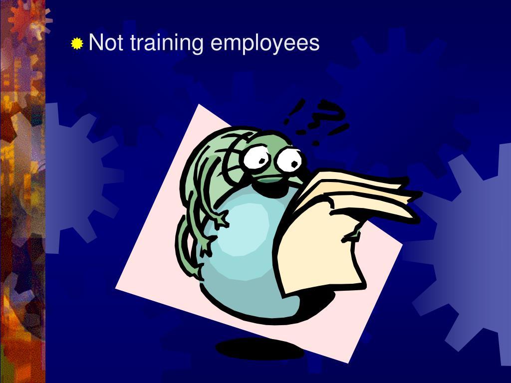 Not training employees