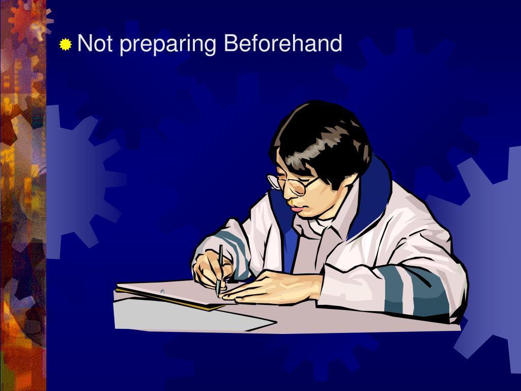 Not preparing Beforehand