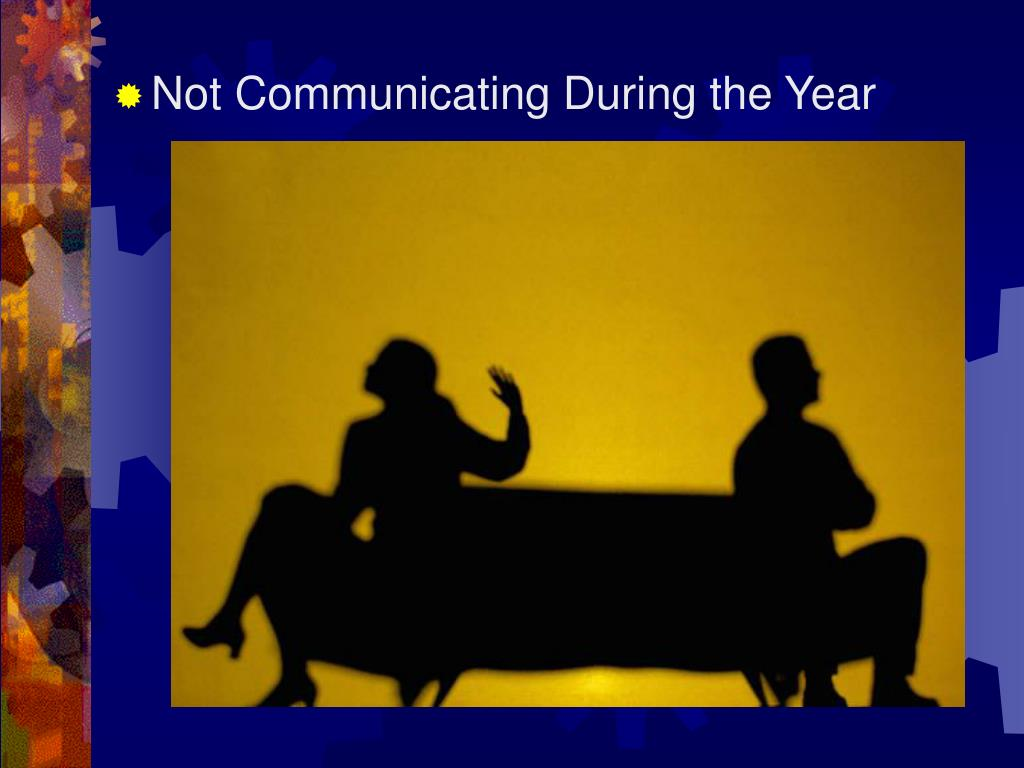 Not Communicating During the Year