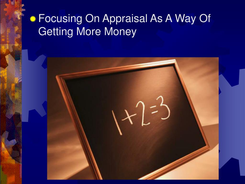 Focusing On Appraisal As A Way Of Getting More Money