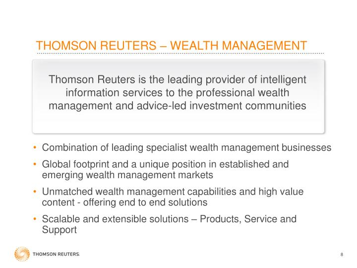Thomson Reuters is the leading provider of intelligent information services to the professional wealth management and advice-led investment communities