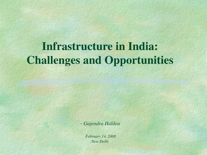 Infrastructure in india challenges and opportunities gajendra haldea february 14 2008 new delhi l.jpg