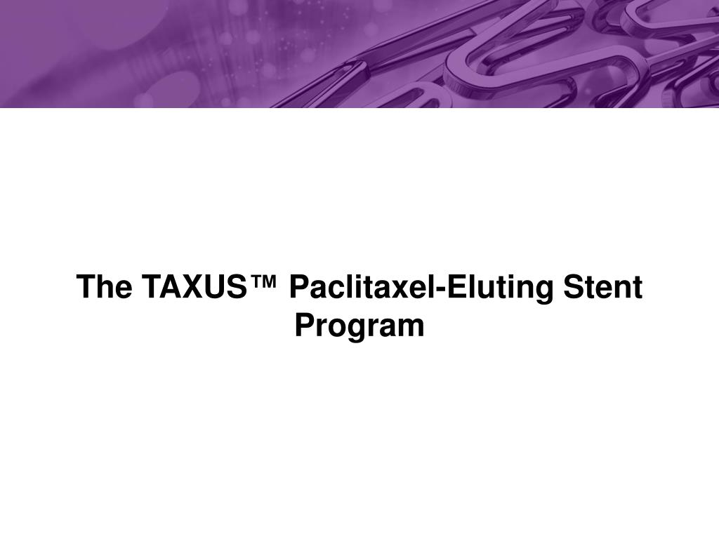 The TAXUS™ Paclitaxel-Eluting Stent Program