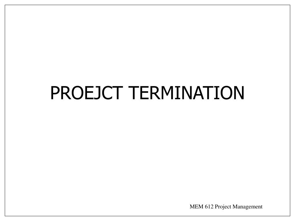 PROEJCT TERMINATION