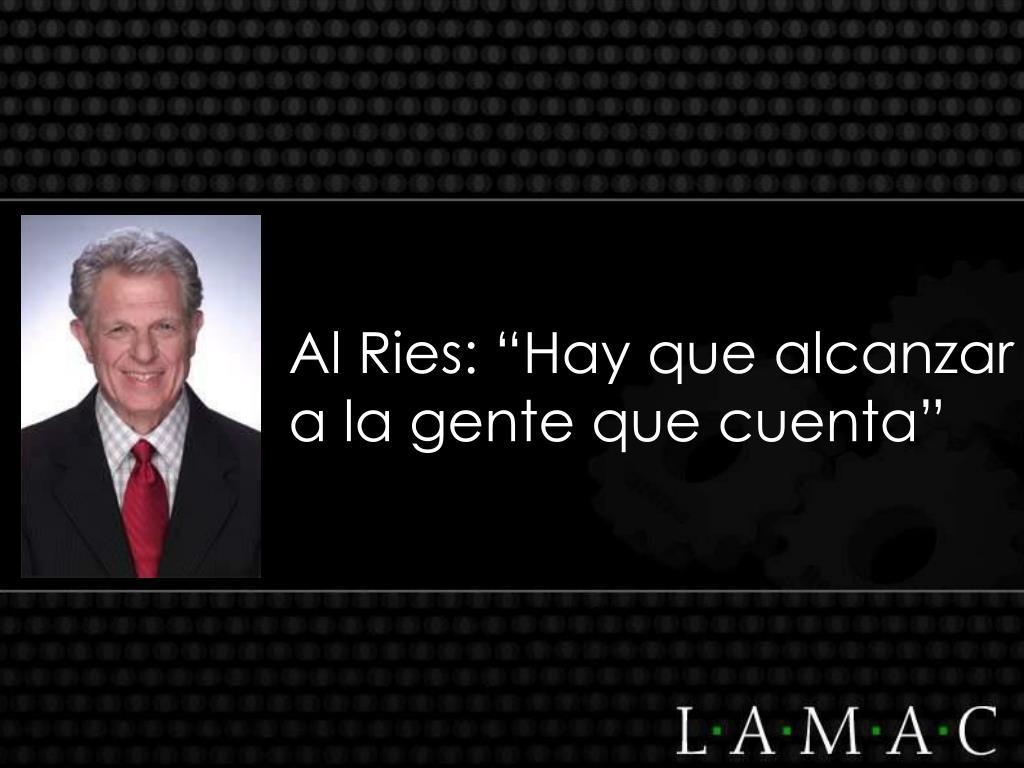 """Al Ries: """"Hay que alcanzar a la gente que cuenta"""""""