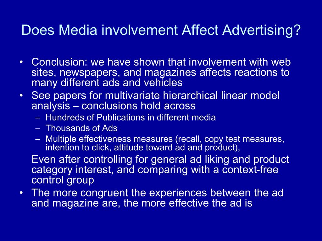 Conclusion: we have shown that involvement with web sites, newspapers, and magazines affects reactions to many different ads and vehicles
