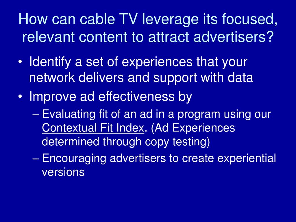 How can cable TV leverage its focused, relevant content to attract advertisers?