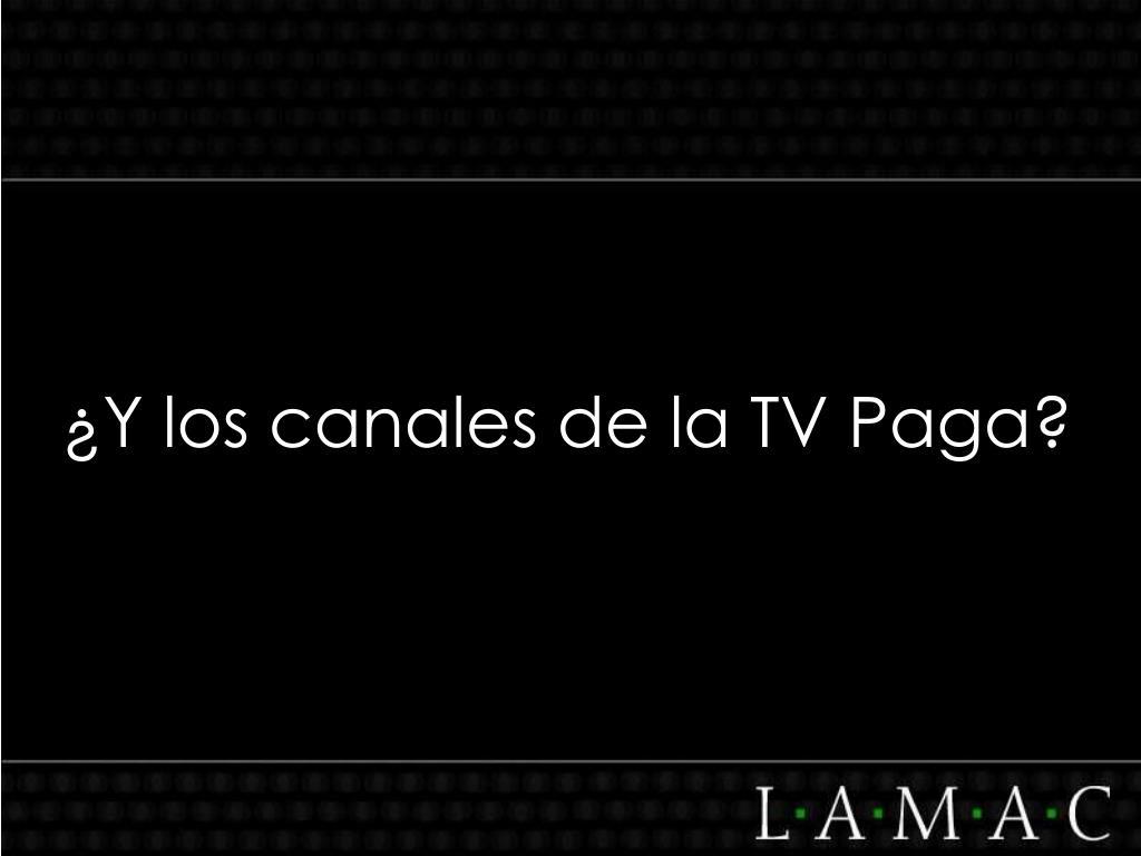 ¿Y los canales de la TV Paga?