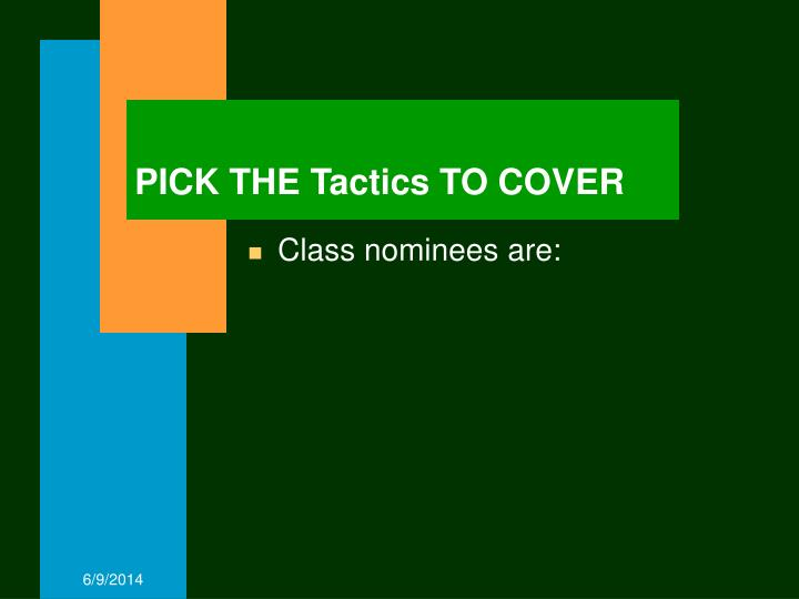 PICK THE Tactics TO COVER