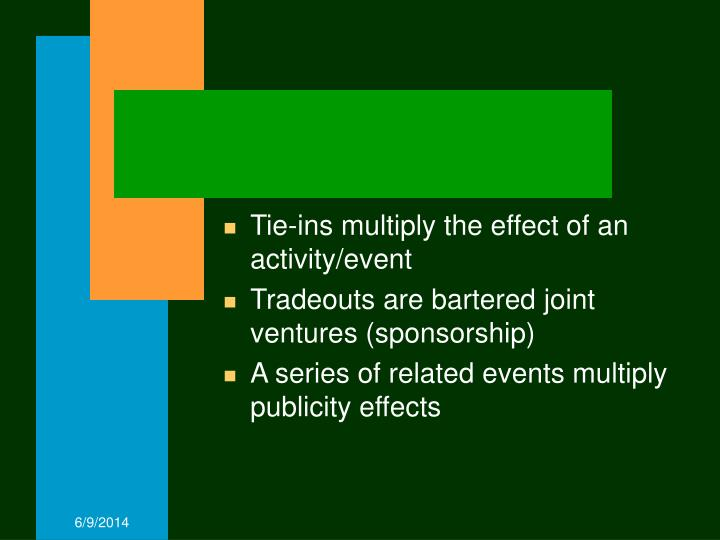 Tie-ins multiply the effect of an activity/event